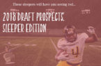 2018 Draft Prospects: Sleeper Edition