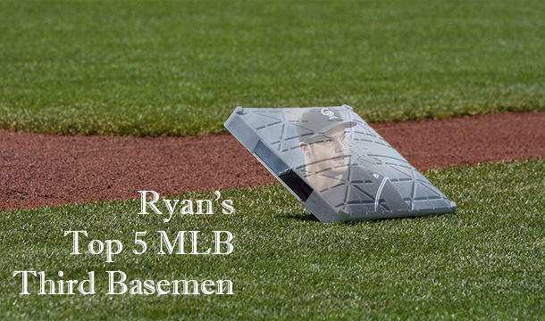 Ryan's Top 5 MLB Third Basemen